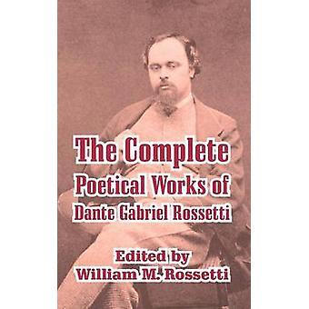 Complete Poetical Works of Dante Gabriel Rossetti The by Rossetti & Dante Gabriel