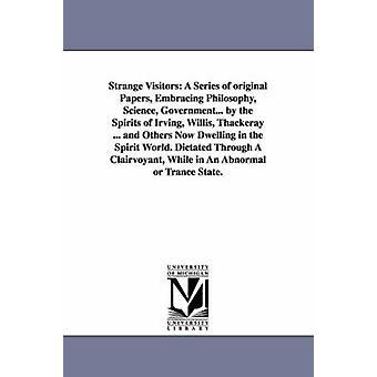 A-serie van de vreemde bezoekers van originele papieren omarmen filosofie wetenschap regering... door de geesten van Irving Willis Thackeray... en anderen nu woning in de geestenwereld. Gedicteerde Throug door hoorn- & Henry J.