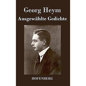 Ausgewhlte Gedichte av Heym & Georg