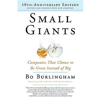 Small Giants - Companies That Choose to Be Great Instead of Big by Bo