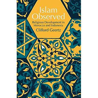 Islam Observed - Religious Development in Morocco and Indonesia by Cli