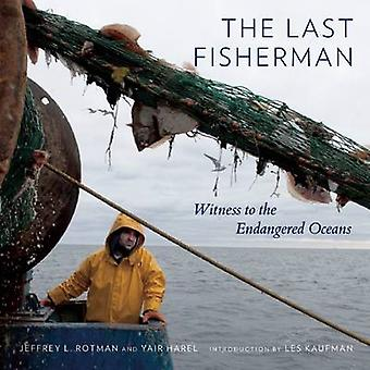 Last Fisherman - Witness to the Engangered Oceans by Jeffrey L. Rotman
