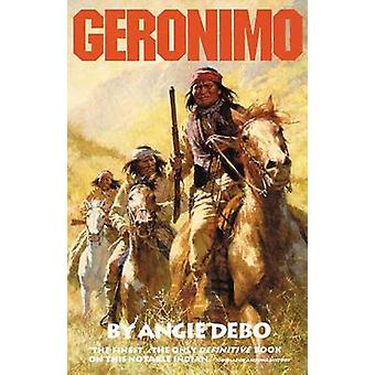 Geronimo - The Man - His Time - His Place by Angie Debo - 978080611828