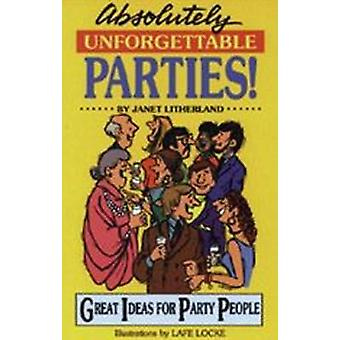Absolutely Unforgettable Parties - Great Ideas for Party People by Jan