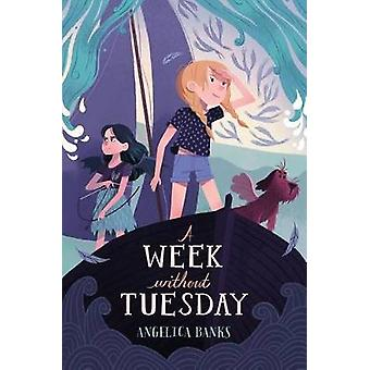 A Week Without Tuesday by Angelica Banks - 9781250104229 Book