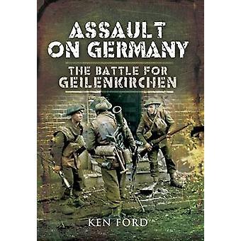 Assault on Germany - The Battle for Geilenkirchen by Ken Ford - 978184