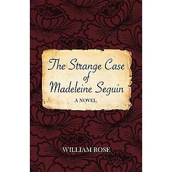 The Strange Case of Madeleine Seguin by William Rose - 9781912573608