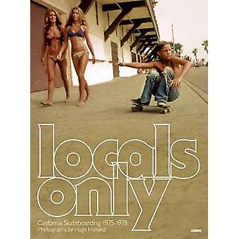 Locals Only - Skateboarding in California 1975-1978 (popular ed) by Hu