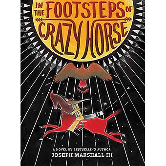 In the Footsteps of Crazy Horse by Joseph Marshall - Jim Yellowhawk -