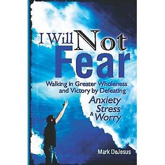 I Will Not Fear by DeJesus & Mark