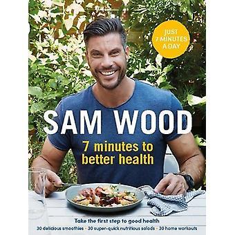 7 minuten naar betere gezondheid door Sam Wood