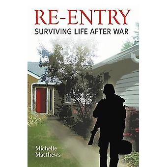 ReEntry Surviving Life After War by Matthews & Michelle