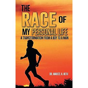 The Race of My Personal Life A Transformation from a Boy to a Man by Hetu & Marcel A.