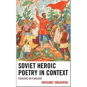 Soviet Heroic Poetry in Context Folklore or Fakelore by Ziolkowski & Margaret