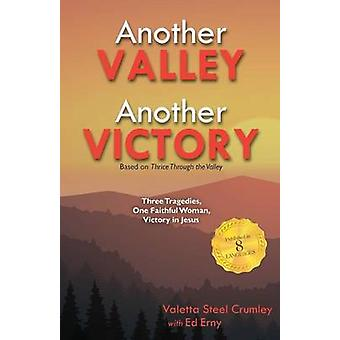 Another Valley Another Victory Three Tragedies One Faithful Woman Victory in Jesus by Crumley & Valetta Steel
