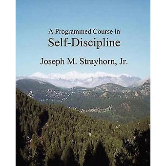 A Programmed Course in SelfDiscipline by Strayhorn & Joseph & M.