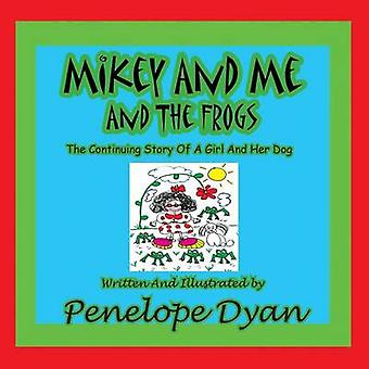 Mikey and Me and the FrogsThe Continuing Story of a Girl and Her Dog by Dyan & Penelope