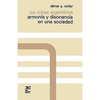 Los Tobas Argentinos. Armonia y Disonancia En Una Sociedad by Miller & Elmer S.