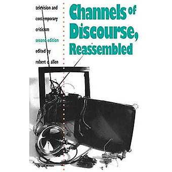 Channels of Discourse Reassembled Television and Contemporary Criticism by Allen & Robert C.