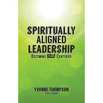 Spiritually Aligned Leadership by Thompson & Yvonne