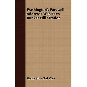 Washingtons Farewell Address  Websters Bunker Hill Oration by Clark & Thomas Arkle Clark
