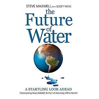 The Future of Water A Startling Look Ahead by Maxwell & Steve