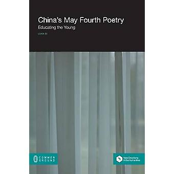 Chinas May Fourth Poetry Educating the Young by Bi & Lijun