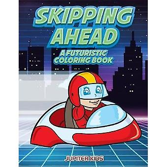 Skipping Ahead A Futuristic Coloring Book by Jupiter Kids