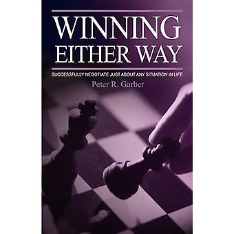 Winning Either Way Successfully Negotiate Just about Any Situation in Life by Garber & Peter R.