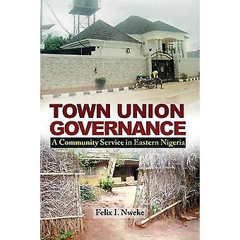 Town Union Governance A Community Service in Eastern Nigeria by Nweke & Felix