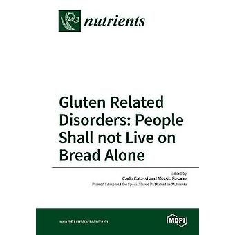Gluten Related Disorders People Shall not Live on Bread Alone by Catassi & Carlo