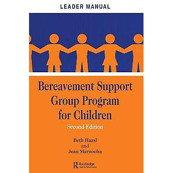 Bereavement Support Group Program for Children  Leader Manual and Participant Workbook by Haasl & Beth