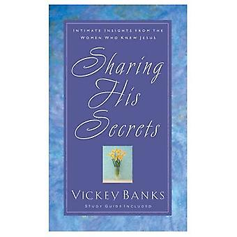 Sharing His Secrets Intimate Insights from the Women Who Knew Jesus by Banks & Vickey