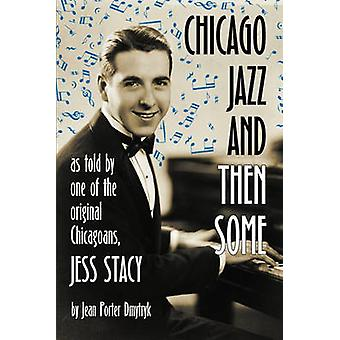 Chicago Jazz and Then Some As Told by One of the Original Chicagoans Jess Stacy by Dmytryk & Jean Porter