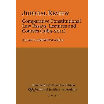 JUDICIAL REVIEW. COMPARATIVE CONSTITUTIONAL LAW ESSAYS  LECTURES AND COURSES 19852011 by BREWERCARIAS & Allan R.