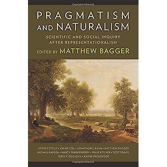 Pragmatism and Naturalism - Scientific and Social Inquiry After Repres