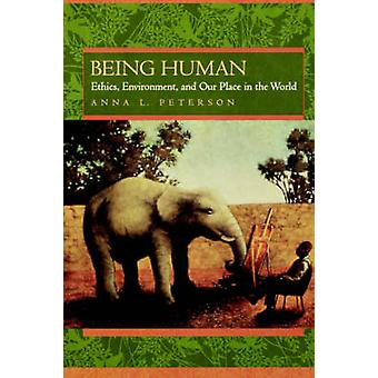 Being Human - Ethics - Environment - and Our Place in the World by Ann