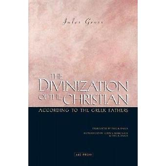 The Divinization of the Christian According to the Greek Fathers by J