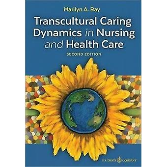 Transcultural Caring Dynamics in Nursing and Health Care by Marilyn A