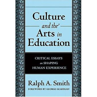 Culture and the Arts in Education - Critical Essays on Shaping Human E