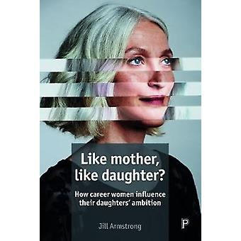 Like Mother - Like Daughter? - How Career Women Influence their Daught