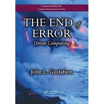 The End of Error - Unum Computing by John L. Gustafson - 9781482239867