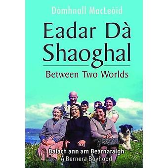 Eadar Da Shaoghal - Between Two Worlds by Donald MacLeod - 97817890701