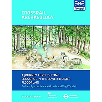 A Journey through Time - Crossrail in the lower Thames floodplain by G