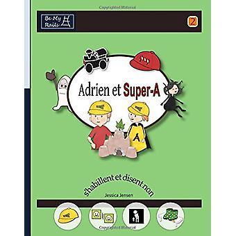 Adrien Et Super-A S'Habillent Et Disent Non - Lecons de Vie Pour Enfan
