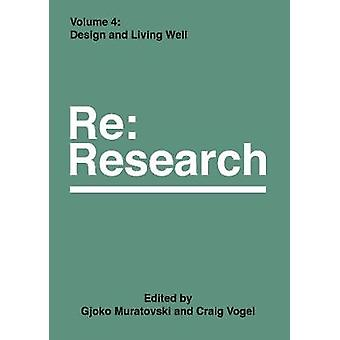 Design and Living Well - RE - Research - Volume 4 by Gjoko Muratovski -