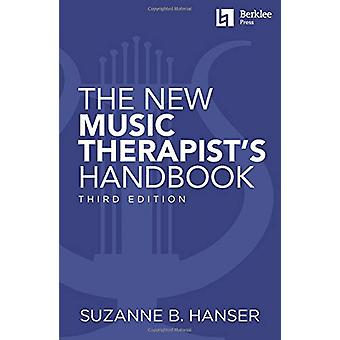Suzanne B. Hanser - The New Music Therapist's Handbook 3rd Edition by
