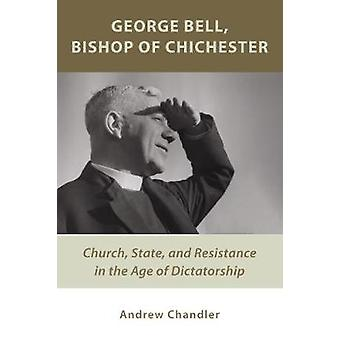 George Bell Bishop of Chichester by Chandler & Dr. Andrew