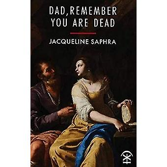 Dad - Remember You Are Dead by Jacqueline Saphra - 9781911027737 Book