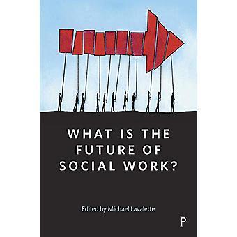 Wat is de toekomst van sociaal werk? door Michael Lavalette - 97814473408